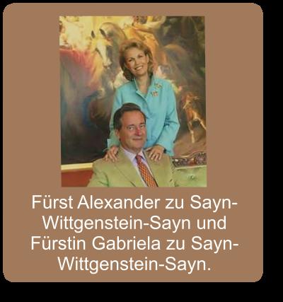 Fürst Alexander zu Sayn-Wittgenstein-Sayn und Fürstin Gabriela zu Sayn-Wittgenstein-Sayn